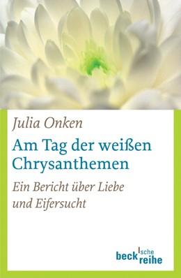 Abbildung von Onken | Am Tag der weißen Chrysanthemen | 2016 | Ein Bericht über Liebe und Eif... | 1740