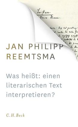Abbildung von Reemtsma   Was heißt: einen literarischen Text interpretieren?   1. Auflage   2016   beck-shop.de
