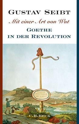 Abbildung von Seibt | Mit einer Art von Wut | 2014 | Goethe in der Revolution