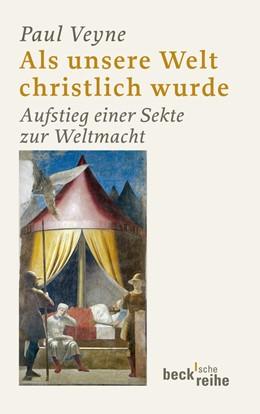 Abbildung von Veyne   Als unsere Welt christlich wurde   1. Auflage   2011   1826   beck-shop.de