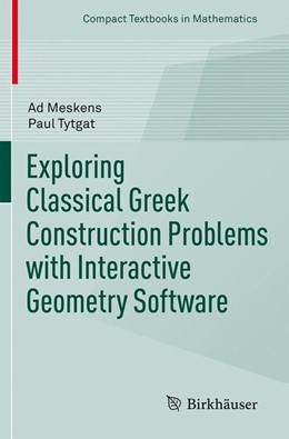 Abbildung von Meskens / Tytgat   Exploring Classical Greek Construction Problems with Interactive Geometry Software   1st ed. 2017   2017