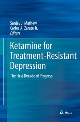 Abbildung von Mathew / Zarate, Jr. | Ketamine for Treatment-Resistant Depression | 1st ed. 2016 | 2016 | The First Decade of Progress