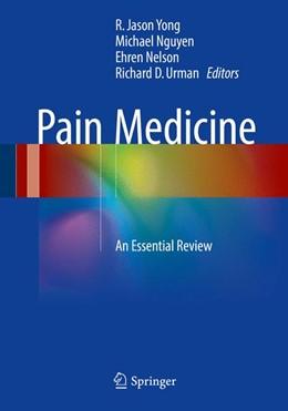 Abbildung von Yong / Nguyen / Nelson / Urman   Pain Medicine   1st ed. 2017   2017   An Essential Review