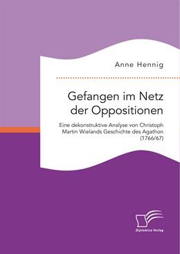 Abbildung von Hennig | Gefangen im Netz der Oppositionen. Eine dekonstruktive Analyse von Christoph Martin Wielands Geschichte des Agathon (1766/67) | 1. Auflage | 2016 | beck-shop.de