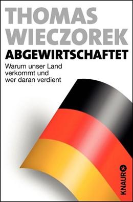 Abbildung von Wieczorek | Abgewirtschaftet | 2013 | Warum unser Land verkommt und ...