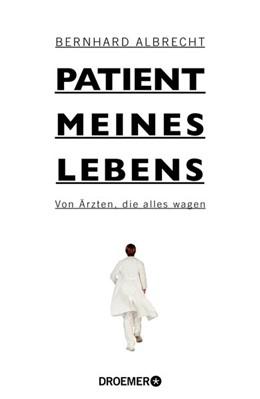 Abbildung von Albrecht | Patient meines Lebens | 2013 | Von Ärzten, die alles wagen
