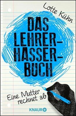 Abbildung von Kühn | Das Lehrerhasser-Buch | 1. Auflage | 2014 | beck-shop.de