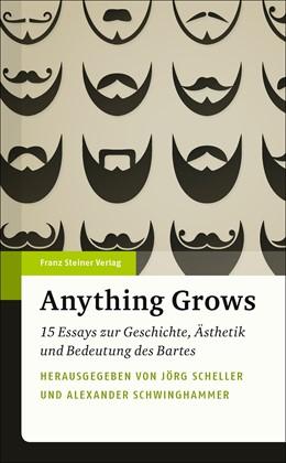 Abbildung von Scheller / Schwinghammer   Anything Grows   2016   15 Essays zur Geschichte, Ästh...