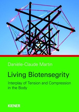 Abbildung von Martin | Living Biotensegrity | 2016 | Interplay of Tension and Compr...