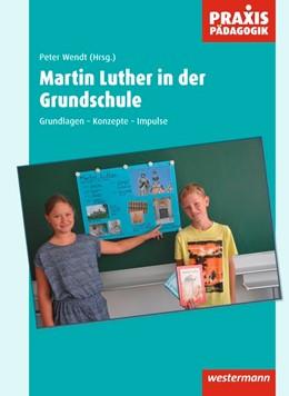 Abbildung von Wendt | Martin Luther in der Grundschule | 2017 | Grundlagen - Konzepte - Impuls...