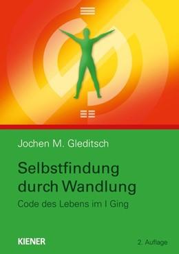 Abbildung von Gleditsch | Selbstfindung durch Wandlung | 2. komplett überarbeitete Auflage | 2016