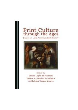 Abbildung von Mariscal / Bichara / Montes | Print Culture through the Ages | 2016 | Essays on Latin American Book ...