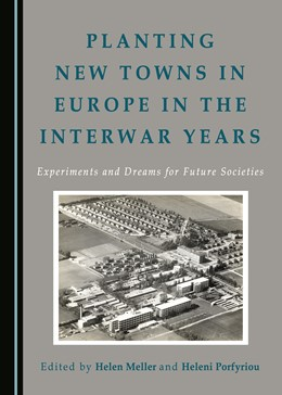 Abbildung von Meller / Porfyriou | Planting New Towns in Europe in the Interwar Years | 2016 | Experiments and Dreams for Fut...