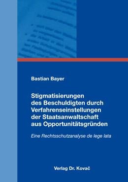 Abbildung von Bayer | Stigmatisierungen des Beschuldigten durch Verfahrenseinstellungen der Staatsanwaltschaft aus Opportunitätsgründen | 2016 | Eine Rechtsschutzanalyse de le... | 380