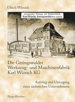 Abbildung von Wünsch | Die Geringswalder Werkzeug- und Maschinenfabrik Karl Wünsch KG | 2016 | Aufstieg und Untergang eines s...
