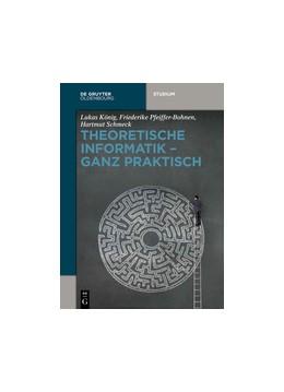 Abbildung von König / Pfeiffer-Bohnen / Schmeck | Theoretische Informatik - ganz praktisch | 2016
