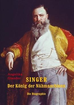 Abbildung von Glander   SINGER - Der König der Nähmaschinen   2009   Die Biographie