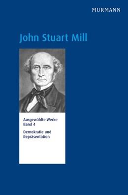 Abbildung von Schefczyk / Schmidt-Petri | John Stuart Mill, Ausgewählte Werke, Band 4 | 2016 | Demokratie und Repräsentation