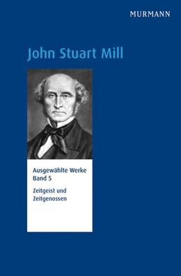 Abbildung von Ackermann / Schmidt | John Stuart Mill, Ausgabe der Werke Band 5 | 2016 | Zeitgeist und Zeitgenossen
