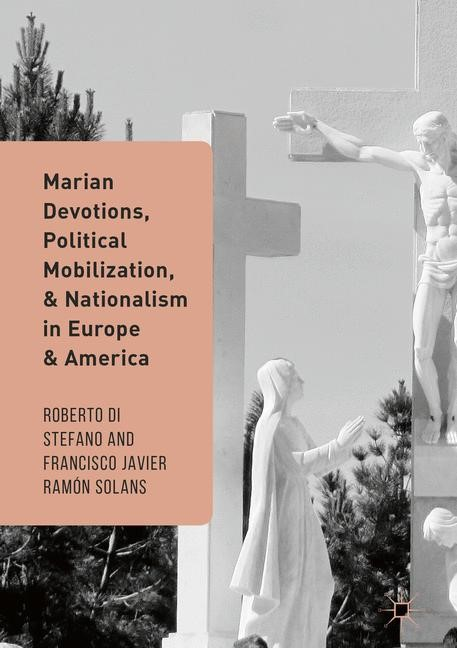 Abbildung von Di Stefano / Ramón Solans | Marian Devotions, Political Mobilization, and Nationalism in Europe and America | 1st ed. 2016 | 2016