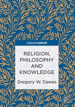 Abbildung von Dawes | Religion, Philosophy and Knowledge | 1. Auflage | 2016 | beck-shop.de