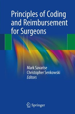 Abbildung von Savarise / Senkowski | Principles of Coding and Reimbursement for Surgeons | 1st ed. 2017 | 2017
