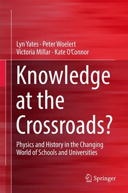 Abbildung von Yates / Woelert / Millar   Knowledge at the Crossroads?   1st ed. 2017   2016   Physics and History in the Cha...