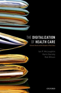 Abbildung von McLoughlin / Garrety / Wilson | The Digitalization of Healthcare | 2017 | Electronic Records and the Dis...