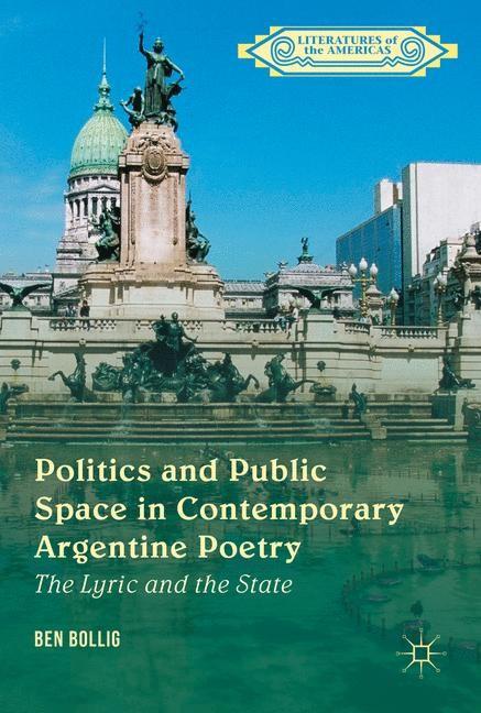 Abbildung von Bollig | Politics and Public Space in Contemporary Argentine Poetry | 1st ed. 2016 | 2016