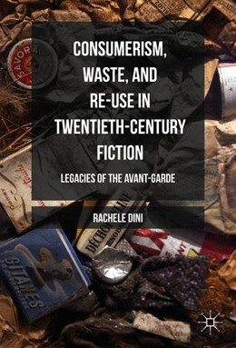 Abbildung von Dini | Consumerism, Waste, and Re-Use in Twentieth-Century Fiction | 1st ed. 2016 | 2016 | Legacies of the Avant-Garde