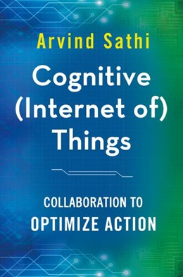 Abbildung von Sathi | Cognitive (Internet of) Things | 1st ed. 2016 | 2016 | Collaboration to Optimize Acti...