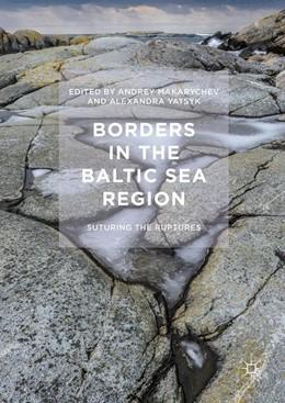 Abbildung von Makarychev / Yatsyk | Borders in the Baltic Sea Region | 1st ed. 2017 | 2016 | Suturing the Ruptures
