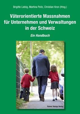 Abbildung von Liebig / Peitz / Kron | Väterorientierte Massnahmen für Unternehmen und Verwaltungen in der Schweiz | 2016 | Ein Handbuch