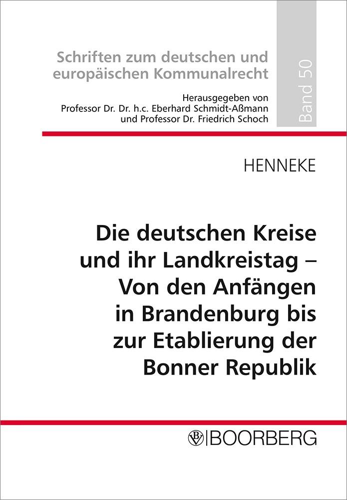 Abbildung von Henneke   Die deutschen Kreise und ihr Landkreistag - Von den Anfängen in Brandenburg bis zur Etablierung der Bonner Republik   2016