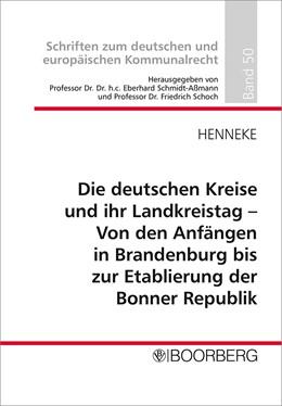 Abbildung von Henneke | Die deutschen Kreise und ihr Landkreistag – Von den Anfängen in Brandenburg bis zur Etablierung der Bonner Republik | 2016 | 50