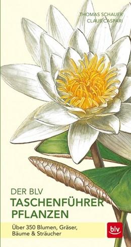 Abbildung von Schauer / Caspari   Der BLV Taschenführer Pflanzen   4. Auflage   2016   Über 350 Blumen, Gräser, Bäume...