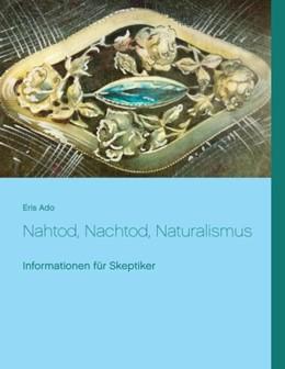 Abbildung von Ado   Nahtod, Nachtod, Naturalismus   2. Auflage   2016   Informationen für Skeptiker