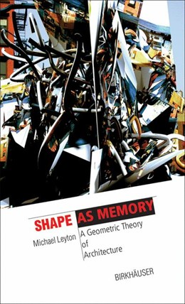 Abbildung von Leyton | Shape as Memory | 2006 | A Geometric Theory of Architec...