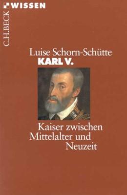 Abbildung von Schorn-Schütte, Luise | Karl V. | 3., aktualisierte Auflage | 2006 | Kaiser zwischen Mittelalter un... | 2130