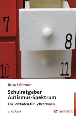Abbildung von Schirmer | Schulratgeber Autismus-Spektrum | 4. Auflage | 2016 | Ein Leitfaden für LehrerInnen