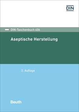 Abbildung von DIN e.V. | Aseptische Herstellung | 1. Auflage | 2016 | 406 | beck-shop.de