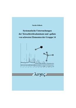 Abbildung von Schloots | Systematische Untersuchungen der Tetrachloridoaluminate und -gallate von schweren Elementen der Gruppe 14 | 2016
