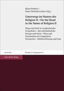 Abbildung von Herbers / Lehner   Unterwegs im Namen der Religion. Bd. 2 / On the Road in the Name of Religion. Vol. 2   1. Auflage   2016   beck-shop.de