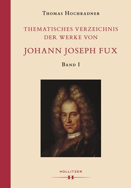 Abbildung von Hochradner | Thematisches Verzeichnis der Werke von Johann Joseph Fux | 2016 | Völlig überarbeitete Neufassun...