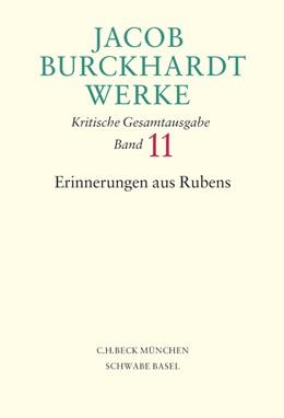 Abbildung von Burckhardt, Jacob | Jacob Burckhardt Werke, Band 11: Erinnerungen aus Rubens | 1. Auflage | 2006 | beck-shop.de