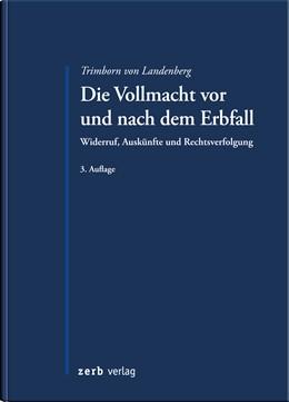 Abbildung von Trimborn von Landenberg | Die Vollmacht vor und nach dem Erbfall | 3. Auflage | 2017 | Widerruf, Auskünfte und Rechts...