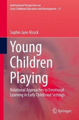 Abbildung von Alcock | Young Children Playing | 1st ed. 2016 | 2016 | Relational Approaches to Emoti...