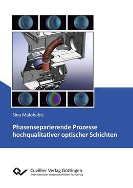 Abbildung von Malobabic | Phasenseparierende Prozesse hochqualitativer optischer Schichten | 2016