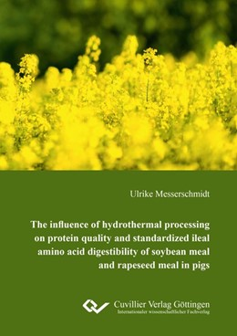 Abbildung von Messerschmidt | The influence of hydrothermal processing on protein quality and standardized ileal amino acid digestibility of soybean meal and rapeseed meal in pigs | 2016