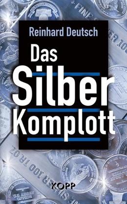 Abbildung von Deutsch   Das Silberkomplott   6., überarbeitete, ergänzte und aktualisierte Auflage, Nachdruck   2016